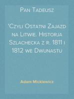 Pan Tadeusz Czyli Ostatni Zajazd na Litwie. Historja Szlachecka z r. 1811 i 1812 we Dwunastu Księgach Wierszem