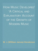 How Music Developed A Critical and Explanatory Account of the Growth of Modern Music