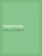 Traditions, Superstitions and Folk-lore (Chiefly Lancashire and the North of England:) Their affinity to others in widely-distributed localities; Their Eastern Origin and Mythical Significance.