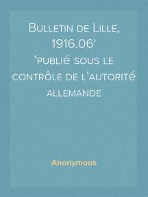 Bulletin de Lille, 1916.06 publié sous le contrôle de l'autorité allemande
