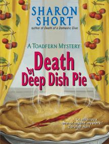Death by Deep Dish Pie: A Toadfern Mystery