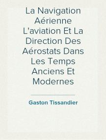 La Navigation Aérienne L'aviation Et La Direction Des Aérostats Dans Les Temps Anciens Et Modernes