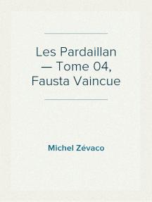 Les Pardaillan — Tome 04, Fausta Vaincue