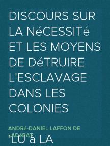 Discours sur la nécessité et les moyens de détruire l'esclavage dans les colonies Lu à la séance publique de l'Académie royale des sciences, belles lettres et arts de Bordeaux, le 26 Août 1788