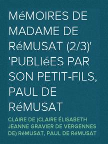 Mémoires de madame de Rémusat (2/3) publiées par son petit-fils, Paul de Rémusat