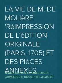 La Vie de M. de Molière Réimpression de l'édition originale (Paris, 1705) et des pièces annexes