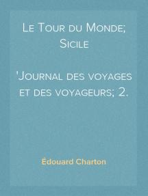 Le Tour du Monde; Sicile Journal des voyages et des voyageurs; 2. sem. 1860
