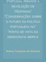 Portugal perante a revolução de Hespanha Considerações sobre o futuro da politica portugueza no ponto de vista da democracia iberica