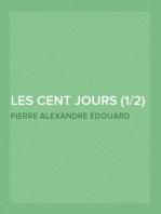 Les Cent Jours (1/2) Mémoires pour servir à l'histoire de la vie privée, du retour et du règne de Napoléon en 1815.