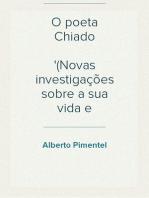 O poeta Chiado (Novas investigações sobre a sua vida e escriptos)