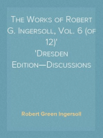 The Works of Robert G. Ingersoll, Vol. 6 (of 12) Dresden Edition—Discussions