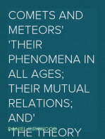 Comets and Meteors Their phenomena in all ages; their mutual relations; and the theory of their origin.