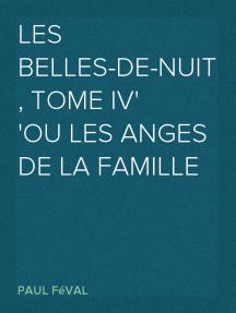 Les belles-de-nuit, tome IV ou les anges de la famille
