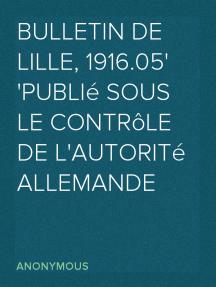 Bulletin de Lille, 1916.05 publié sous le contrôle de l'autorité allemande