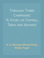 Through Three Campaigns A Story of Chitral, Tirah and Ashanti