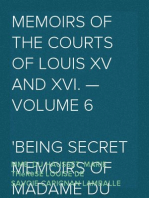 Memoirs of the Courts of Louis XV and XVI. — Volume 6 Being secret memoirs of Madame Du Hausset, lady's maid to Madame de Pompadour, and of the Princess Lamballe