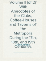 Club Life of London, Volume II (of 2) With Anecdotes of the Clubs, Coffee-Houses and Taverns of the Metropolis During the 17th, 18th, and 19th Centuries