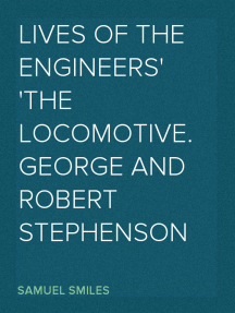 Lives of the Engineers The Locomotive.  George and Robert Stephenson