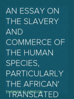 An Essay on the Slavery and Commerce of the Human Species, Particularly the African Translated from a Latin Dissertation, Which Was Honoured with the First Prize in the University of Cambridge, for the Year 1785, with Additions