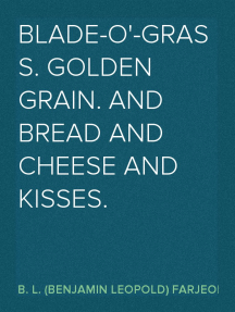 Blade-O'-Grass. Golden Grain. and Bread and Cheese and Kisses.