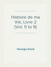 Histoire de ma Vie, Livre 2 (Vol. 5 to 9)