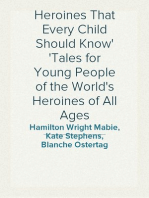 Heroines That Every Child Should Know Tales for Young People of the World's Heroines of All Ages