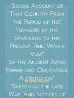 Mexico, Aztec, Spanish and Republican Vol. 1 of 2 A Historical, Geographical, Political, Statistical and Social Account of That Country From the Period of the Invasion by the Spaniards to the Present Time; With a View of the Ancient Aztec Empire and Civilization; A Historical Sketch of the Late War; And Notices of New Mexico and California