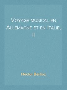 Voyage musical en Allemagne et en Italie, II