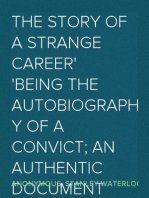 The Story of a Strange Career Being the Autobiography of a Convict; an Authentic Document
