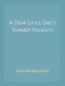 A Dear Little Girl's Summer Holidays