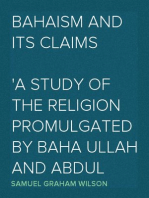 Bahaism and Its Claims A Study of the Religion Promulgated by Baha Ullah and Abdul Baha