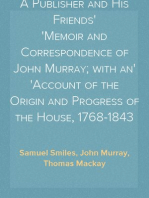 A Publisher and His Friends Memoir and Correspondence of John Murray; with an Account of the Origin and Progress of the House, 1768-1843