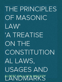 The Principles of Masonic Law A Treatise on the Constitutional Laws, Usages and Landmarks of Freemasonry