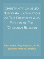 Christianity Unveiled Being An Examination of The Principles And Effects of The Christian Religion