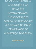 A Influencia Europea na Africa perante a Civilisação e as Relações Internacionaes Considerações ácerca do tratado de 30 de maio de 1879 denominado de «Lourenço Marques»