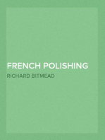 French Polishing and Enamelling A Practical Work of Instruction