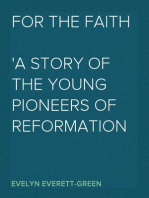 For the Faith A Story of the Young Pioneers of Reformation in Oxford