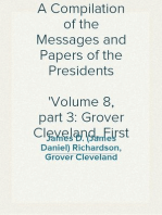 A Compilation of the Messages and Papers of the Presidents Volume 8, part 3: Grover Cleveland, First Term
