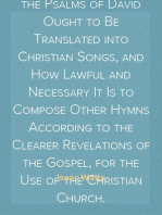 A Short Essay Toward the Improvement of Psalmody Or, An Enquiry How the Psalms of David Ought to Be Translated into Christian Songs, and How Lawful and Necessary It Is to Compose Other Hymns According to the Clearer Revelations of the Gospel, for the Use of the Christian Church.