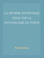 La rêverie esthétique; essai sur la psychologie du poète