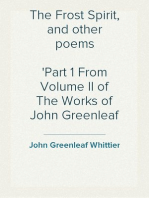 The Frost Spirit, and other poems Part 1 From Volume II of The Works of John Greenleaf Whittier