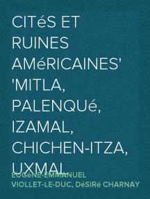 Cités et ruines américaines Mitla, Palenqué, Izamal, Chichen-Itza, Uxmal