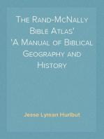 The Rand-McNally Bible Atlas A Manual of Biblical Geography and History