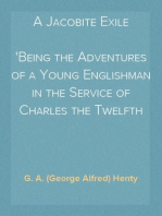A Jacobite Exile Being the Adventures of a Young Englishman in the Service of Charles the Twelfth of Sweden