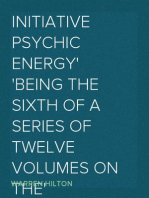 Initiative Psychic Energy Being the Sixth of a Series of Twelve Volumes on the Applications of Psychology to the Problems of Personal and Business Efficiency