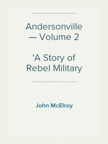 Andersonville — Volume 2 A Story of Rebel Military Prisons