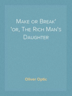 Make or Break or, The Rich Man's Daughter