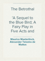 The Betrothal A Sequel to the Blue Bird; A Fairy Play in Five Acts and Eleven Scenes