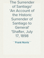 The Surrender of Santiago An Account of the Historic Surrender of Santiago to General Shafter, July 17, 1898