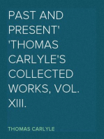 Past and Present Thomas Carlyle's Collected Works, Vol. XIII.